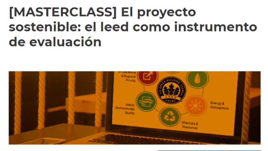 Webinar: El proyecto sostenible – El LEED como instrumento deevaluación