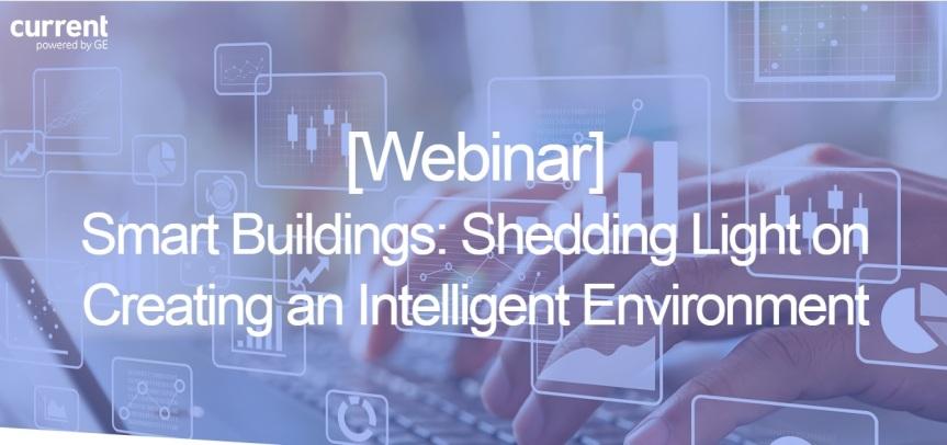 Webinar: Smart Buildings – Shedding Light on Creating an IntelligentEnvironment